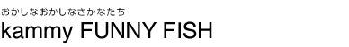 kammy FUNNY FISH